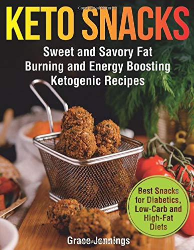 Keto Snacks: Sweet and Savory Fat Burning and Energy Boosting Ketogenic Recipes (healthy foods and snacks for weight loss, best snacks for diet, quick ... deit, what is the keto diet, snacking) Snack-foods Küche