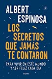 Los secretos que jamás te contaron/ The secrets you were never told: Para vivir en este mundo y ser feliz cada día/ To live in this world and be happy each day