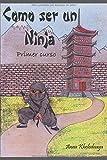 Como ser un ninja: Primer curso: Volume 1 (Cómo ser un ninja)