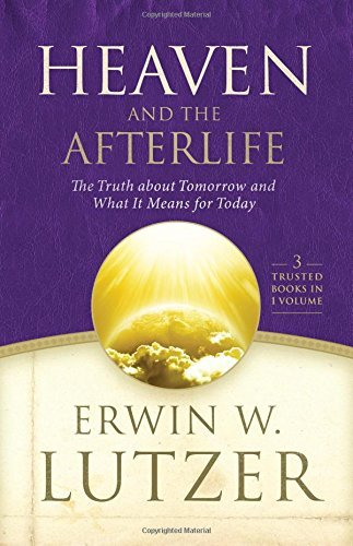Heaven and the Afterlife: The Truth about Tomorrow and What it Means for Today by Erwin W. Lutzer (2016-06-07)