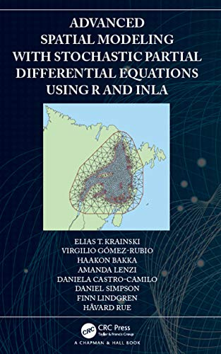 Advanced Spatial Modeling with Stochastic Partial Differential Equations Using R and INLA (English Edition)