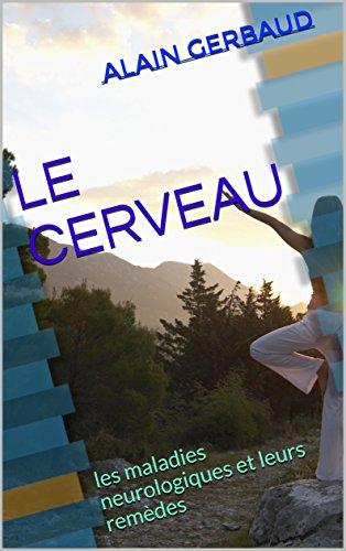 Descargar Libro LE CERVEAU: les maladies neurologiques et leurs remèdes de Alain GERBAUD