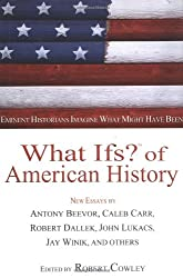 What Ifs? of American History: Eminent Historians Imagine What Might Have Been (What If? (G.P. Putnam's Sons))
