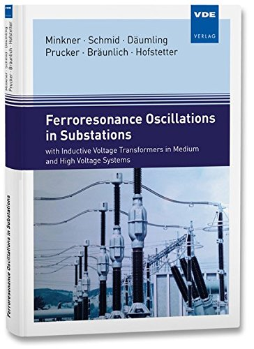 Ferroresonance Oscillations in Substations: with Inductive Voltage Transformers in Medium and High Voltage Systems