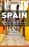 Spain:  Your Ultimate Guide to Travel, Culture, History, Food and More!: Experience Everything Travel Guide CollectionTM