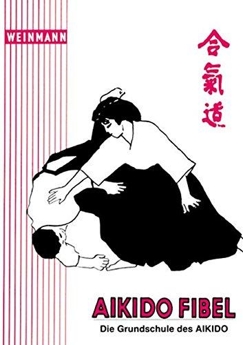 Aikido-Fibel: Die Grundschule des Aikido
