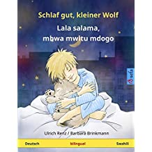 Schlaf gut, kleiner Wolf –  Lala salama, mbwa mwitu mdogo. Zweisprachiges Kinderbuch (Deutsch – Swahili) (www.childrens-books-bilingual.com)