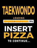 Taekwondo Loading 75% Insert Pizza To Continue: Blank Lined Notebook Journal - Dartan Creations, Heather Nickles