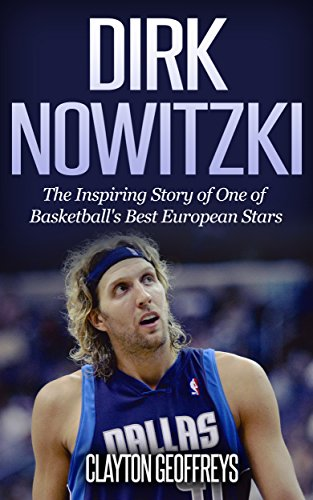 Dirk Nowitzki: The Inspiring Story of One of Basketball's Best European Stars (Basketball Biography Books) (English Edition) - Deron Williams, Basketball