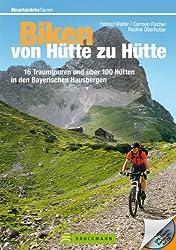 Mountainbike Touren von Hütte zu Hütte: Das erste Buch mit 35 traumhaften MTB Touren zu über 100 Hütten in den Bayerischen Hausbergen: 16 Traumtouren und über 100 Hütten in den Bayerischen Hausbergen