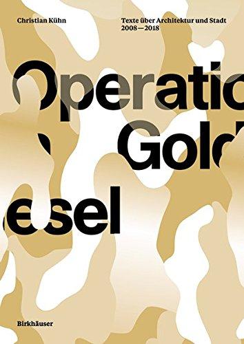 Operation Goldesel: Texte über Architektur und Stadt 2008-2018