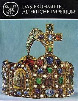 Das Frühmittelalterliche Imperium - Ein Buch aus der Reihe: Kunst der Welt, ihre geschichtlichen, soziologischen und religiösen Grundlagen - Im Originalkarton