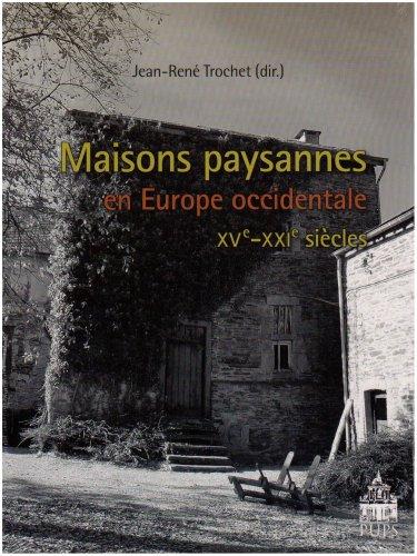 Maisons paysannes en Europe occidentale : (XVe-XXIe siècles) par Jean-René Trochet, Collectif