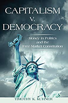 Capitalism v. Democracy: Money in Politics and the Free Market Constitution di [Kuhner, Timothy K.]
