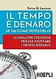 Scarica Libro Il tempo e denaro Se sai come investirlo Le migliori strategie per fra fruttare i propri risparmi (PDF,EPUB,MOBI) Online Italiano Gratis