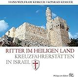 Ritter im Heiligen Land: Kreuzfahrerstätten in Israel - Hans Wolfram Kessler