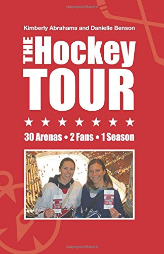 The Hockey Tour: 30 arenas, 2 fans, 1 season por Kimberly Abrahams and Danielle Benson