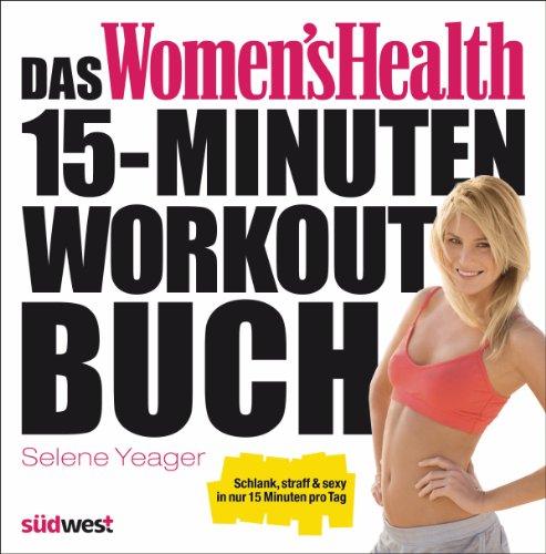 Das Women's Health 15-Minuten-Workout-Buch: Schlank, straff & sexy in nur 15 Minuten pro Tag -