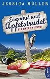 Eisenhut und Apfelstrudel: Ein Bayern-Krimi (Hauptkommissar Hirschberg 1) von Jessica Müller