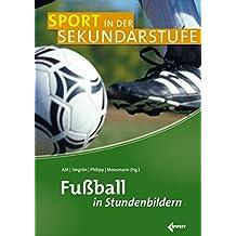 Fußball in Stundenbildern (Sport in der Sekundarstufe)