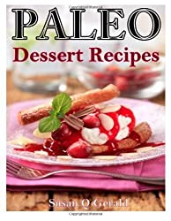 Paleo Dessert Recipes: 50 Mouthwatering Recipes to Satiate Your Sweet Tooth by Gerald, Susan Q (2014) Paperback