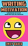 Writing Motivation: Fighting Depression, How to be Happy, Overcome Writer's Block, and Staying Motivated (Emily Baker Writing Skills and Reference Guides Book 2) (English Edition)
