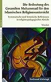 Die Bedeutung des Gesandten Muhammad für den Islamischen Religionsunterricht. Systematische und historische Reflexionen in religionspädagogischer Absicht (Beiträge zur Komparativen Theologie)