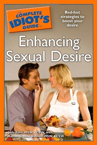 The Complete Idiot's Guide to Enhancing Sexual Desire (Complete Idiot's Guides (Lifestyle Paperback)) by Judy Ford (4-Dec-2007) Paperback