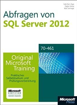 Abfragen von Microsoft SQL Server 2012 - Original Microsoft Training für Examen 70-461 von [Ben-Gan, Itzik, Sarka, Dejan, Talmage, Ron]