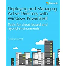 Deploying and Managing Active Directory with Windows PowerShell: Tools for cloud-based and hybrid environments by Charlie Russel (2015-07-05)