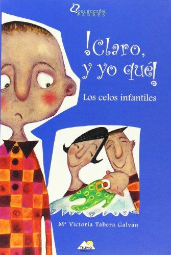 Descargar Libro ¡claro, y yo que! - los celos infantiles - 9788493184940 de Mª Victoria Tabera Galvan