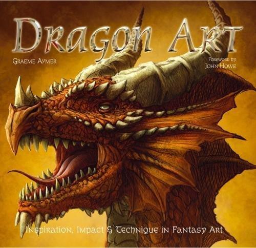Dragon Art: Inspiration, Impact & Technique in Fantasy Art (Inspirations & Techniques) por Graeme Aymer