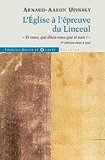L'Eglise à l'épreuve du Linceul - « Et vous, qui dites-vous que je suis ? » de Arnaud-Aaron Upinsky