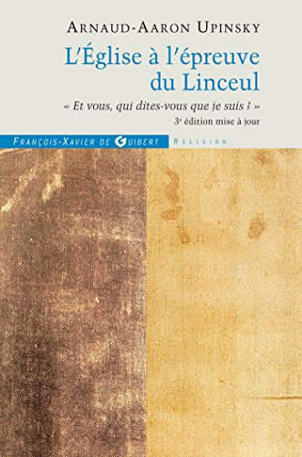 L'Eglise à l'épreuve du Linceul : « Et vous, qui dites-vous que je suis ? » par Arnaud-Aaron Upinsky