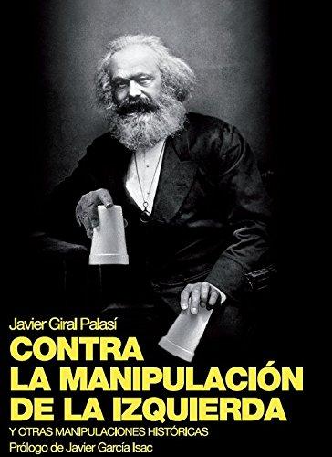 CONTRA LA MANIPULACIÓN DE LA IZQUIERDA por JAVIER GIRAL PLASÍ