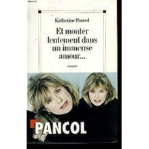 Et monter lentement dans un immense amour [Relié] by Pancol, Katherine