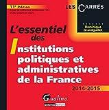 L'Essentiel des Institutions politiques et administratives de la France 2014-2015, 11ème Ed