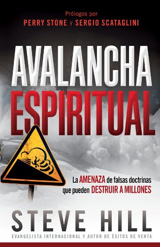 Avalancha espiritual: La amenaza de las falsas doctrinas que pueden destruir a millones por Steve Hill