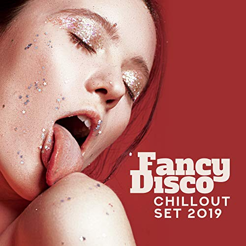 Fancy Disco Chillout Set 2019 - Compilation of Best Chill Out Dance Party Music, Energetic Beats, Uplifting Melodies, Chill Club Fun All Night Long