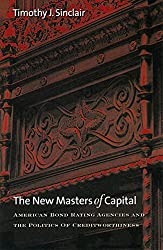 The New Masters of Capital: American Bond Rating Agencies and the Politics of Creditworthiness (Cornell Studies in Political Economy)