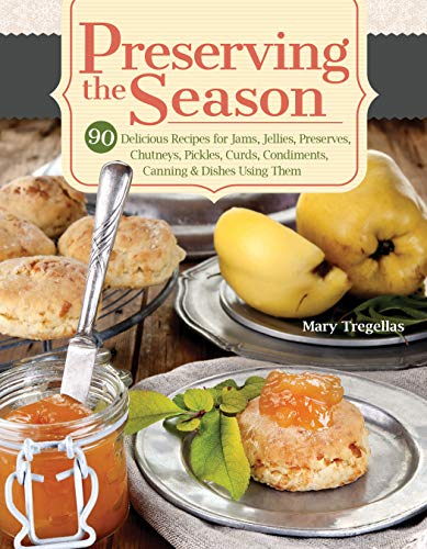 Preserving the Season: 90 Delicious Recipes for Jams, Jellies, Preserves, Chutneys, Pickles, Curds, Condiments, Canning & Dishes Using Them - Canning Salsa