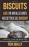 Biscuits : les 25 meilleures recettes de biscuit (Cookies: Livre de recettes)...