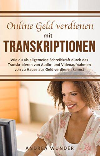 Online Geld verdienen mit Transkriptionen: Wie du als allgemeine Schreibkraft durch das Transkribieren von Audio- und Videoaufnahmen von zu Hause aus Geld verdienen kannst (Arbeiten von zuhause 1) (Arbeit Zu Hause Jobs Bei Amazon)