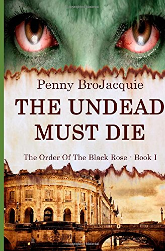 The Undead Must Die: Volume 1 (The Order of the Black Rose)