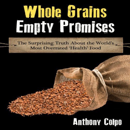whole-grains-empty-promises-the-surprising-truth-about-the-worlds-most-overrated-health-food