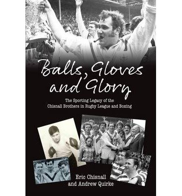 [(Balls, Gloves and Glory: The Sporting Legacy of the Chisnall Brothers in Rugby League and Boxing)] [ By (author) Eric Chisnall, By (author) Andrew Quirke ] [March, 2013] par Eric Chisnall