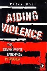 Aiding Violence: The Development Enterprise in Rwanda by Peter Uvin (1998-09-06)