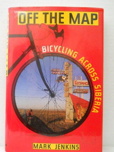 Off the Map: Bicycling Across Siberia por Mark Jenkins