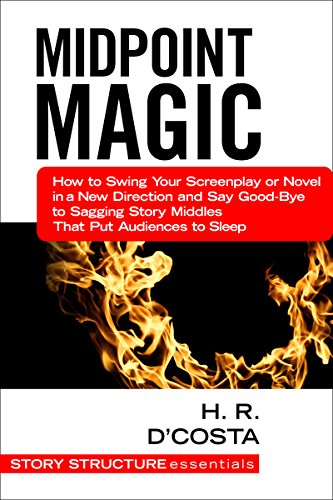 Midpoint Magic How To Swing Your Screenplay Or Novel In A New Direction And Say