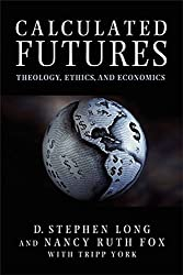 [(Calculated Futures : Theology, Ethics and Economics)] [By (author) D. Stephen Long ] published on (November, 2007)